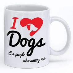 """""""I ❤dogs –it's people who annoy me"""" And let's be honest, coffee tastes best with a few sprinkles of dog hair, right!?  This 11oz., glossy white, ceramic mug is dishwasher and microwave safe. Manufactured and printed in the USA."""