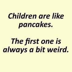 Children are like pancakes. The first one is always a bit weird. Funny Picture Quotes, Funny Pictures, Funny Quotes, Pregnancy Quotes, Pregnancy Humor, Family Relations, Hubby Love, Parenting Memes, Cute Family