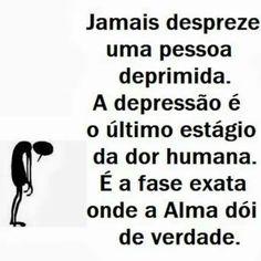 Nunca despreze uma pessoa deprimida. A depressão é o ultimo estágio da dor…