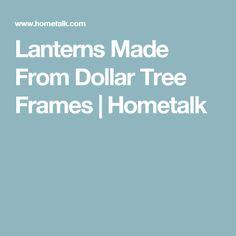 Lanterns Made From Dollar Tree Frames | Hometalk