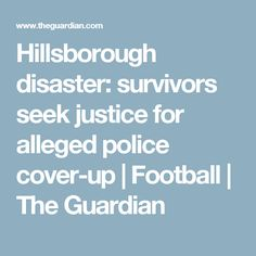 Hillsborough disaster: survivors seek justice for alleged police cover-up | Football | The Guardian