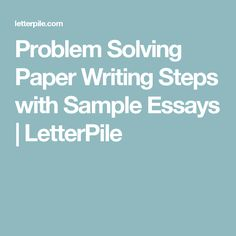 over great problem solution essay or proposal paper topic problem solving paper writing steps sample essays letterpile