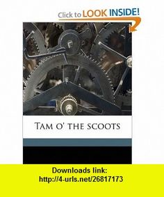 Tam o the scoots (9781177027021) Edgar Wallace , ISBN-10: 117702702X  , ISBN-13: 978-1177027021 ,  , tutorials , pdf , ebook , torrent , downloads , rapidshare , filesonic , hotfile , megaupload , fileserve