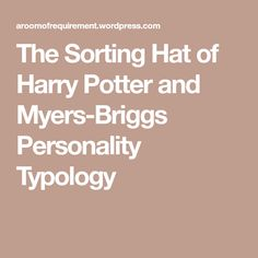 The Sorting Hat of Harry Potter and Myers-Briggs Personality Typology