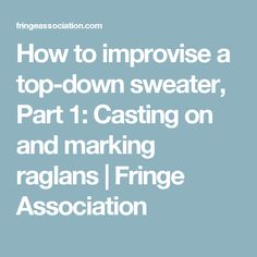 How to improvise a top-down sweater, Part 1: Casting on and marking raglans | Fringe Association