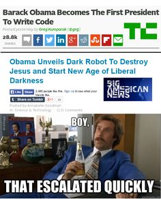 Obama learns to code, creates robot. :D  Learns to code: http://techcrunch.com/2014/12/08/barack-obama-becomes-the-first-president-to-write-code/  Escalation: http://bigamericannews.com/2014/11/12/obama-unveils-dark-robot-to-destroy-jesus-and-start-new-age-of-liberal-darkness/  Yes, the not serious article was published before.
