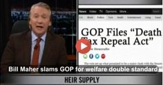Bill Maher slams GOP for support of welfare for the rich welfare as they attack welfare for the poor