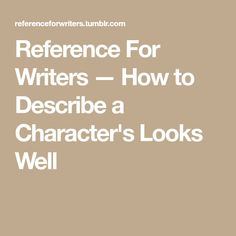Reference For Writers — How to Describe a Character's Looks Well