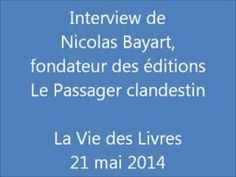 Interview de Nicolas Bayart, fondateur des éditions Le Passager clandestin, spécialisées en sciences humaines (www.lepassagerclandestin.fr).