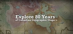 Explore 80 Years of Canadian Geographic Maps