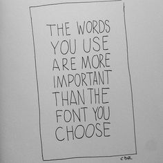 The words you use…