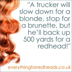 A trucker will slow down for a blonde...redhead quotes