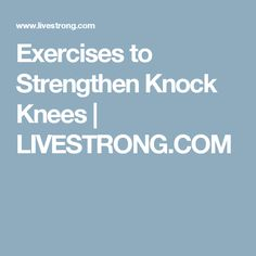 Exercises to Strengthen Knock Knees | LIVESTRONG.COM