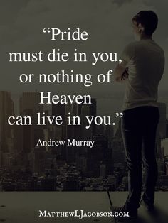 Your pride must die ...