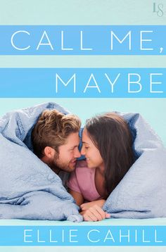 "CALL ME, MAYBE by Ellie Cahill |On Sale: 2/9/2016 | Loveswept Contemporary New Adult Romance | eBook | ""Ellie Cahill is definitely one to watch!"" raves bestselling author Cora Carmack, and this steamy, upbeat modern romance about connecting in all the best ways proves it once again."