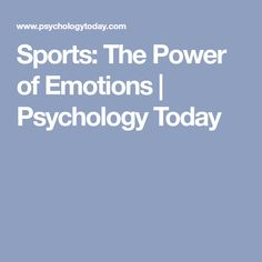 Sports: The Power of Emotions | Psychology Today