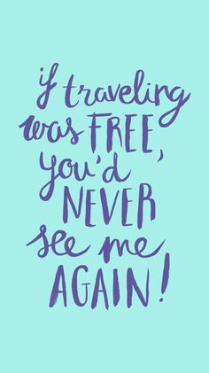 It's Not Serious!: Giveaway - If traveling was free...