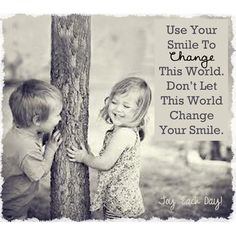 Don't let the world or people change your smile.