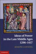 Ideas of power in the late Middle Ages, 1296-1417 / Joseph Canning PublicationNew York : Cambridge University Press, 2011