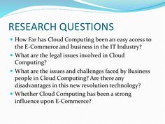 RESEARCH QUESTIONS  How Far has Cloud Computing been an easy access to the E-Commerce and business in the IT Industry?  ...