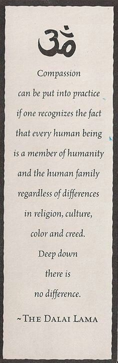 ~ °•OM•° ~ Every human being is a member of humanity and the human family regardless of differences in religion, culture, color and creed. ~The Dalai Lama