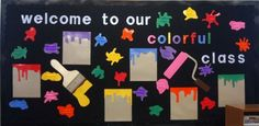 Welcome To Our Colorful Class. A great idea for a delightful and clorful classroom. You could write the students names on the paint splotches.