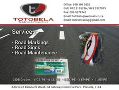 Totobela Trading & Projects cc :) Pretoria  Office: 010 109 0356 Cell: 072 2195736 / 078 332 7019 Fax: 086 567 8145 Email: totobela@webmail.co.za Email: mkvstrading@gmail.com Road Markings, T Cell, Projects, Log Projects, Blue Prints
