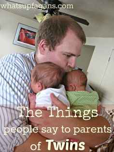 Here's a list of things people say to new parents of twins - most of which aren't helpful! whatsupfagans.com