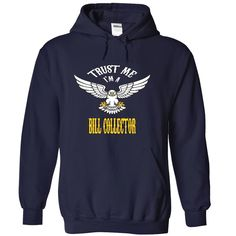 Trust me, Im a #bill #collector t shirts, t-shirts, shirt, hoodies, hoodie, Order HERE ==> https://www.sunfrog.com/Names/Trust-me-I-NavyBlue-32795447-Hoodie.html?47759, Please tag & share with your friends who would love it , #jeepsafari #birthdaygifts #xmasgifts