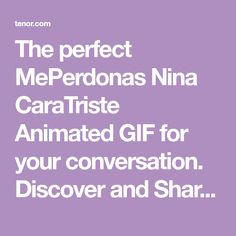 The perfect MePerdonas Nina CaraTriste Animated GIF for your conversation. Discover and Share the best GIFs on Tenor.