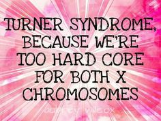 Truth...again from the TS sister on Facebook Nice Quotes, Best Quotes, Chromosomal Disorders, Turner Syndrome, X Chromosome, Social Awareness, Will Turner, School Life, Medical Conditions