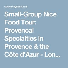 Small-Group Nice Food Tour: Provencal Specialties in Provence & the Côte d'Azur - Lonely Planet