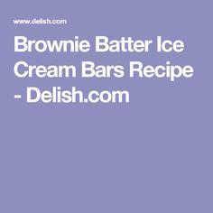 Brownie Batter Ice Cream Bars Recipe - Delish.com
