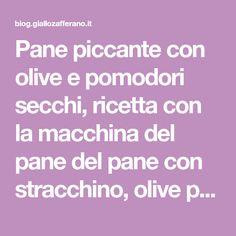 Pane piccante con olive e pomodori secchi, ricetta con la macchina del pane del pane con stracchino, olive pomodori secchi e peperoncino anche senza glutine