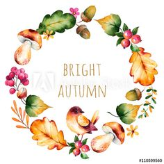 """Colorful autumn wreath with autumn leaves,flowers,branch,berries,acorn,mushrooms,chestnut,little bird and text""""Bright Autumn""""Colorful illustration.Perfect for wedding,frame,quote,pattern,greeting card"""