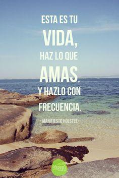 """Frase del día: """"Esta es tu vida. Haz lo que amas, y hazlo con frecuencia"""" Manifiesto Holstee  #citas #frases #quotes"""