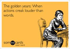 The golden years: When actions creak louder than words.
