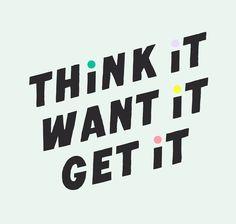Think it, want it, get it!