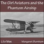 The Girl Aviators and the Phantom Airship by Margaret Burnham Burnham, Tween, Childrens Books, Fighter Jets, Aviation, Aircraft, Libraries, Audiobooks, Brother