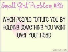 Power to all the small girls in the world. Feel free to send us your own Small Girl Problems! and check out what we do in our spare time: Lazy Girl Problems! Small Girl Problems, Girl Problems Funny, Short People Problems, Teenage Girl Problems, Boy Problems, Life Problems, Short Girl Quotes, Boy Quotes, Funny Quotes