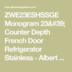 ZWE23ESHSSGE Monogram 23' Counter Depth French Door Refrigerator Stainless - Albert Lee Appliance