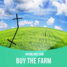 """""""Buy the farm"""" means """"to die"""". Example: I'll pass through this illness. I'm too young to buy the farm. Get our apps for learning English: learzing.com"""