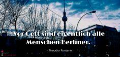 Vor Gott sind eigentlich alle Menschen Berliner (Theodor Fontane) #quote #zitat