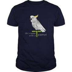 This is a great gift for Parrot lovers life is better with a parrot Tee Shirts T-Shirts