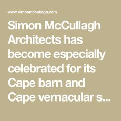 Simon McCullagh Architects has become especially celebrated for its Cape barn and Cape vernacular style architecture in rural parts of the Cape, and has been involved in a number of country houses, farm projects and renovations to existing Cape Dutch heritage properties in the region.