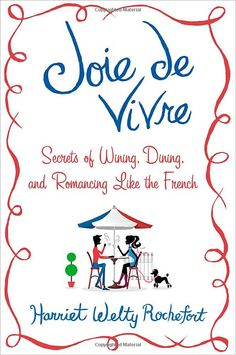 This book will be out in early Octoberl  I can hardly wait!  Joie de Vivre: Secrets of Wining,Dining,and Romancing Like the French: Harriet Welty Rochefort: Amazon.com: Kindle Store