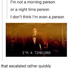 I'm a Time Lord.