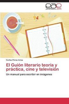 El Guion Literario Teoria y Practica, Cine y Television