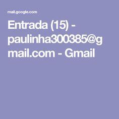 Entrada (15) - paulinha300385@gmail.com - Gmail
