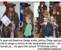 Good guy Johnny Depp. Maybe he can stage a mutiny at my house? Er, I mean at my daughter's school!